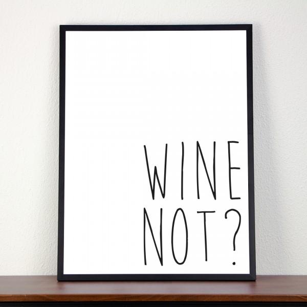 """Kunstdruck """"wine not?"""" in schwarzer Schrift"""